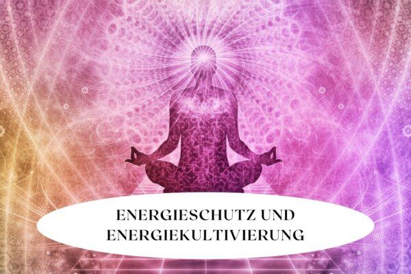 Energeiechutz und Energiekultivierung