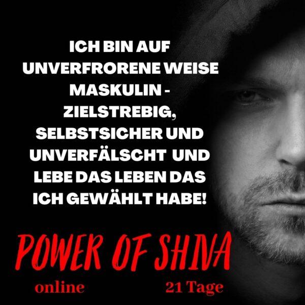 Power of Shiva - Ich bin auf unverfrorene weise maskulin!